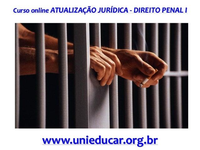 Curso online ATUALIZAÇÃO JURÍDICA - DIREITO PENAL I  www.unieducar.org.br