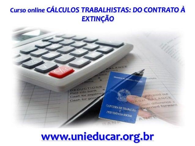Curso online CÁLCULOS TRABALHISTAS: DO CONTRATO À  EXTINÇÃO  www.unieducar.org.br