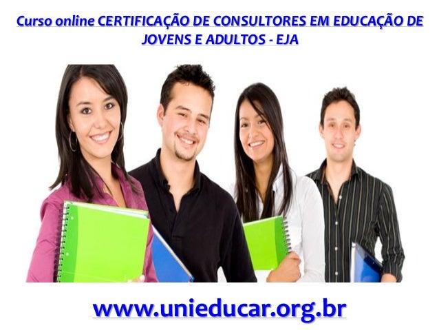Curso online CERTIFICAÇÃO DE CONSULTORES EM EDUCAÇÃO DE JOVENS E ADULTOS - EJA www.unieducar.org.br