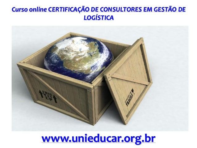Curso online CERTIFICAÇÃO DE CONSULTORES EM GESTÃO DE LOGÍSTICA www.unieducar.org.br