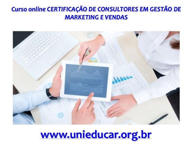 Curso online CERTIFICAÇÃO DE CONSULTORES EM GESTÃO DE MARKETING E VENDAS www.unieducar.org.br