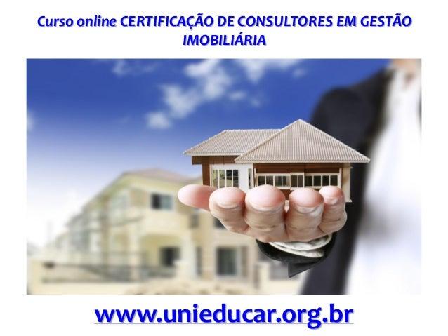 Curso online CERTIFICAÇÃO DE CONSULTORES EM GESTÃO IMOBILIÁRIA www.unieducar.org.br