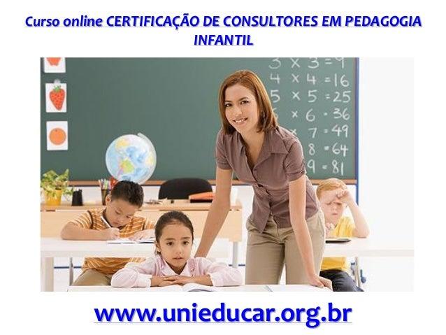Curso online CERTIFICAÇÃO DE CONSULTORES EM PEDAGOGIA INFANTIL www.unieducar.org.br