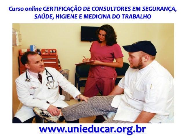 Curso online CERTIFICAÇÃO DE CONSULTORES EM SEGURANÇA, SAÚDE, HIGIENE E MEDICINA DO TRABALHO  www.unieducar.org.br