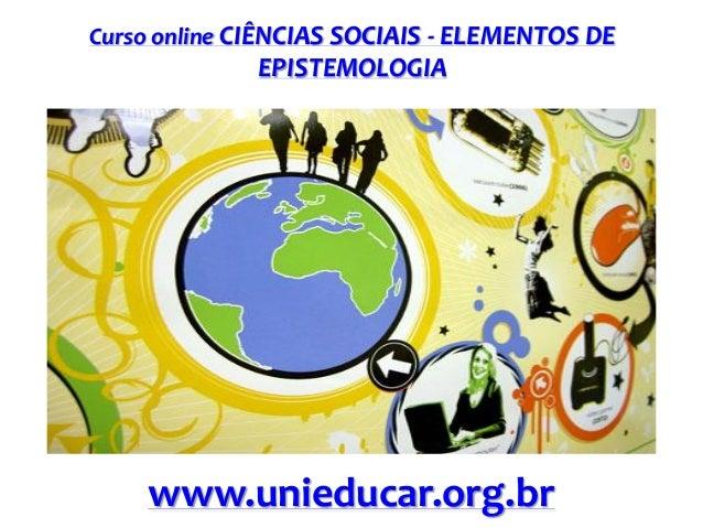 Curso online CIÊNCIAS SOCIAIS - ELEMENTOS DE  EPISTEMOLOGIA  www.unieducar.org.br