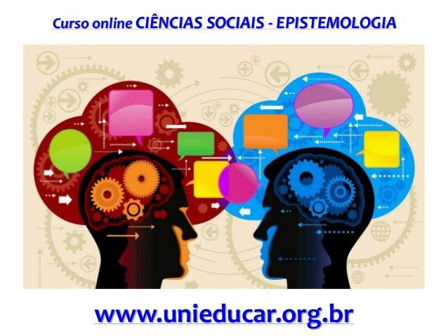 Curso online CIÊNCIAS SOCIAIS - EPISTEMOLOGIA  www.unieducar.org.br