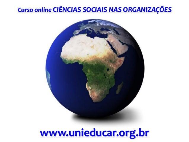 Curso online CIÊNCIAS SOCIAIS NAS ORGANIZAÇÕES  www.unieducar.org.br