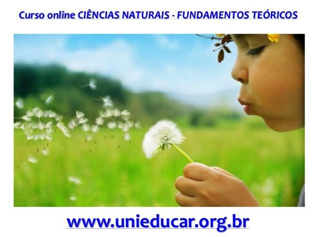 Curso online CIÊNCIAS NATURAIS - FUNDAMENTOS TEÓRICOS www.unieducar.org.br
