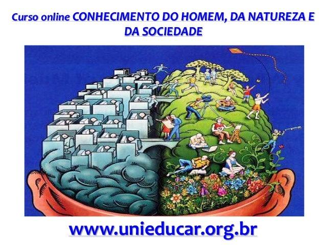 Curso online CONHECIMENTO DO HOMEM, DA NATUREZA E  DA SOCIEDADE  www.unieducar.org.br