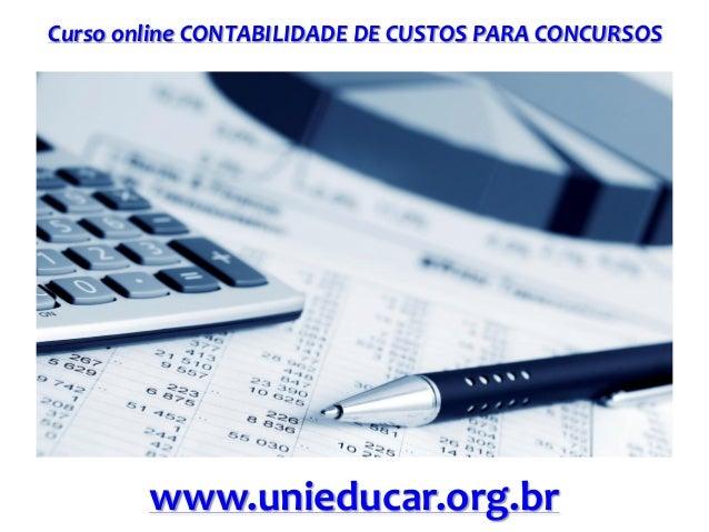 Curso online CONTABILIDADE DE CUSTOS PARA CONCURSOS www.unieducar.org.br