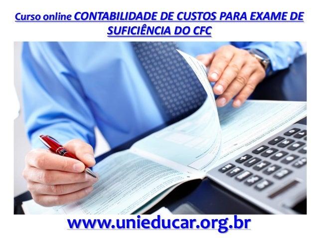 Curso online CONTABILIDADE DE CUSTOS PARA EXAME DE SUFICIÊNCIA DO CFC www.unieducar.org.br