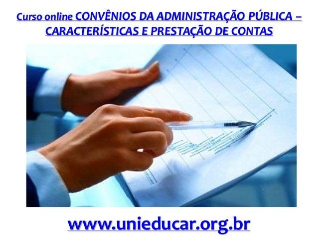 Curso online CONVÊNIOS DA ADMINISTRAÇÃO PÚBLICA –  CARACTERÍSTICAS E PRESTAÇÃO DE CONTAS  www.unieducar.org.br