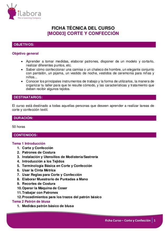 Ficha Curso – Corte y Confección 1 FICHA TÉCNICA DEL CURSO [MOD03] CORTE Y CONFECCIÓN OBJETIVOS: Objetivo general • Aprend...