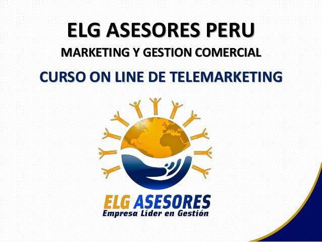 CURSO ON LINE DE TELEMARKETING MARKETING Y GESTION COMERCIAL ELG ASESORES PERU