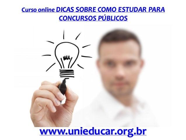 Curso online DICAS SOBRE COMO ESTUDAR PARA  CONCURSOS PÚBLICOS  www.unieducar.org.br