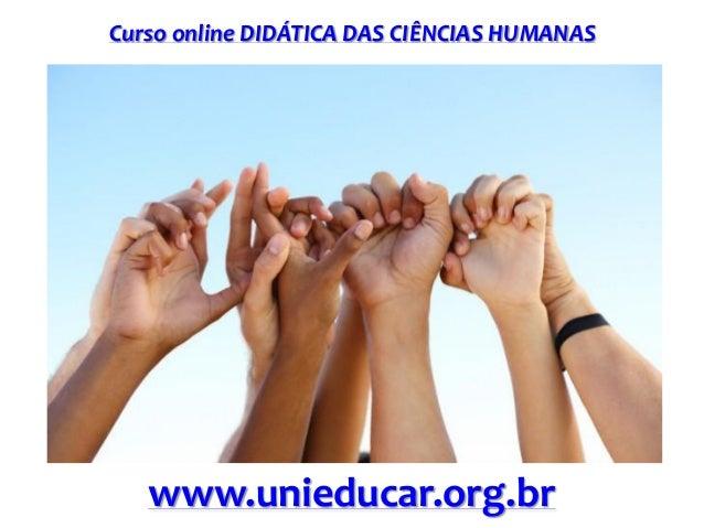 Curso online DIDÁTICA DAS CIÊNCIAS HUMANAS  www.unieducar.org.br