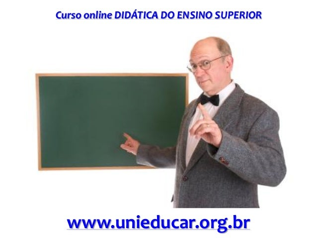 Curso online DIDÁTICA DO ENSINO SUPERIOR www.unieducar.org.br
