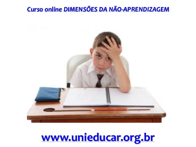 Curso online DIMENSÕES DA NÃO-APRENDIZAGEM www.unieducar.org.br