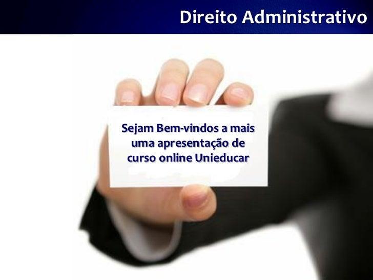 Direito AdministrativoSejam Bem-vindos a mais  uma apresentação de curso online Unieducar