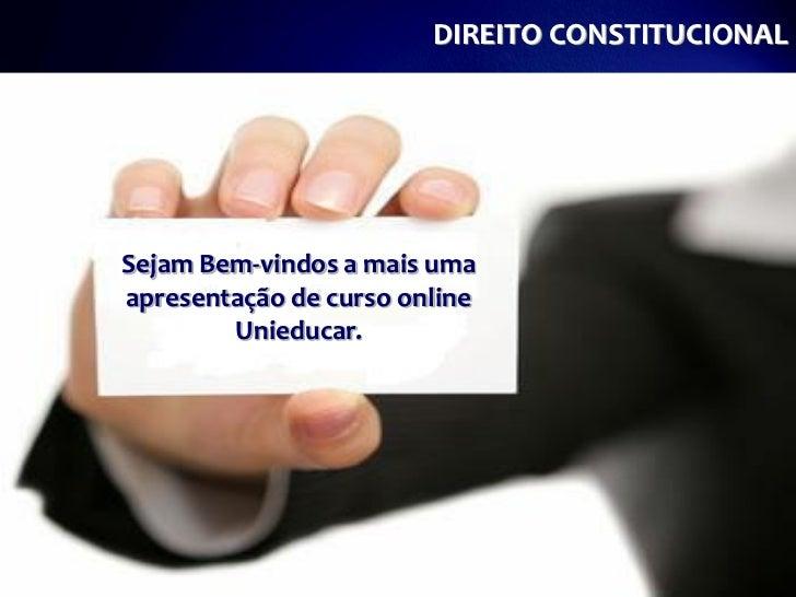 DIREITO CONSTITUCIONALSejam Bem-vindos a mais umaapresentação de curso online        Unieducar.
