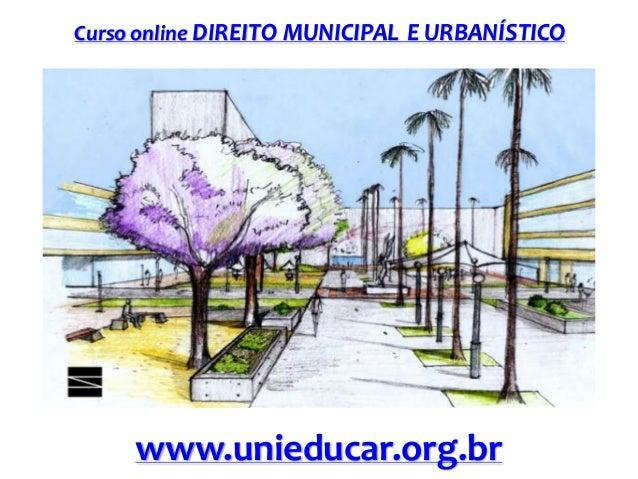 Curso online DIREITO MUNICIPAL E URBANÍSTICO  www.unieducar.org.br