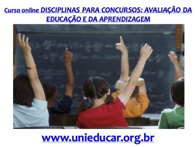 Curso online DISCIPLINAS PARA CONCURSOS: AVALIAÇÃO DA  EDUCAÇÃO E DA APRENDIZAGEM  www.unieducar.org.br