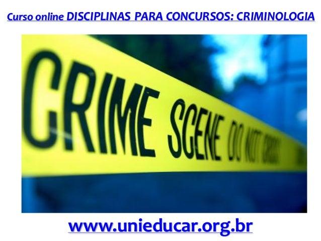 Curso online DISCIPLINAS PARA CONCURSOS: CRIMINOLOGIA  www.unieducar.org.br