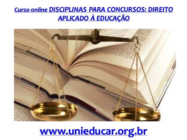 Curso online DISCIPLINAS PARA CONCURSOS: DIREITO  APLICADO À EDUCAÇÃO  www.unieducar.org.br