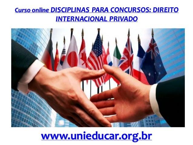 Curso online DISCIPLINAS PARA CONCURSOS: DIREITO  INTERNACIONAL PRIVADO  www.unieducar.org.br