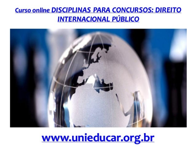 Curso online DISCIPLINAS PARA CONCURSOS: DIREITO  INTERNACIONAL PÚBLICO  www.unieducar.org.br