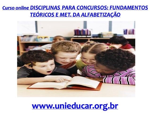 Curso online DISCIPLINAS PARA CONCURSOS: FUNDAMENTOS  TEÓRICOS E MET. DA ALFABETIZAÇÃO  www.unieducar.org.br