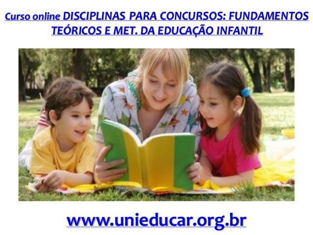 Curso online DISCIPLINAS PARA CONCURSOS: FUNDAMENTOS  TEÓRICOS E MET. DA EDUCAÇÃO INFANTIL  www.unieducar.org.br