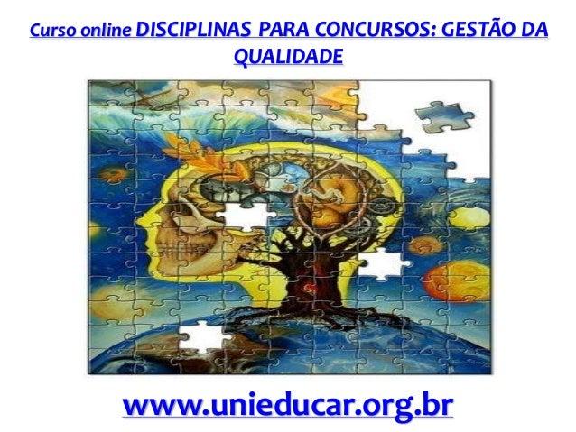 Curso online DISCIPLINAS PARA CONCURSOS: GESTÃO DA  QUALIDADE  www.unieducar.org.br