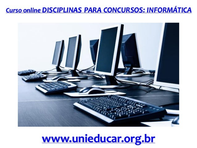 Curso online DISCIPLINAS PARA CONCURSOS: INFORMÁTICA  www.unieducar.org.br