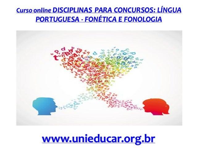 Curso online DISCIPLINAS PARA CONCURSOS: LÍNGUA  PORTUGUESA - FONÉTICA E FONOLOGIA  www.unieducar.org.br