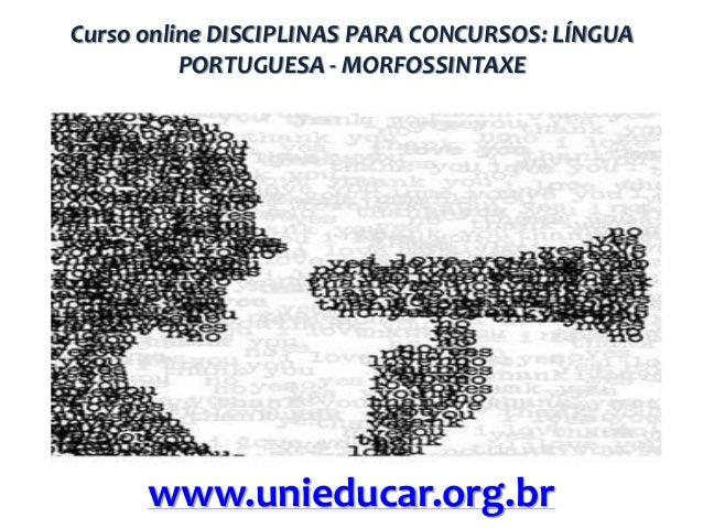 Curso online DISCIPLINAS PARA CONCURSOS: LÍNGUA PORTUGUESA - MORFOSSINTAXE  www.unieducar.org.br