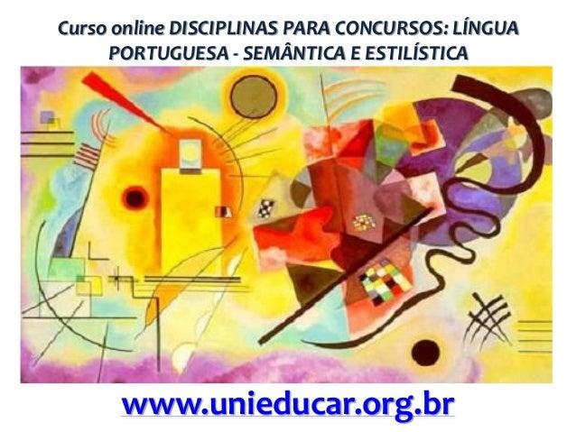 Curso online DISCIPLINAS PARA CONCURSOS: LÍNGUA PORTUGUESA - SEMÂNTICA E ESTILÍSTICA  www.unieducar.org.br