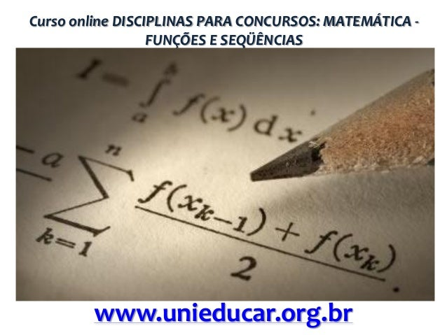 Curso online DISCIPLINAS PARA CONCURSOS: MATEMÁTICA FUNÇÕES E SEQÜÊNCIAS  www.unieducar.org.br