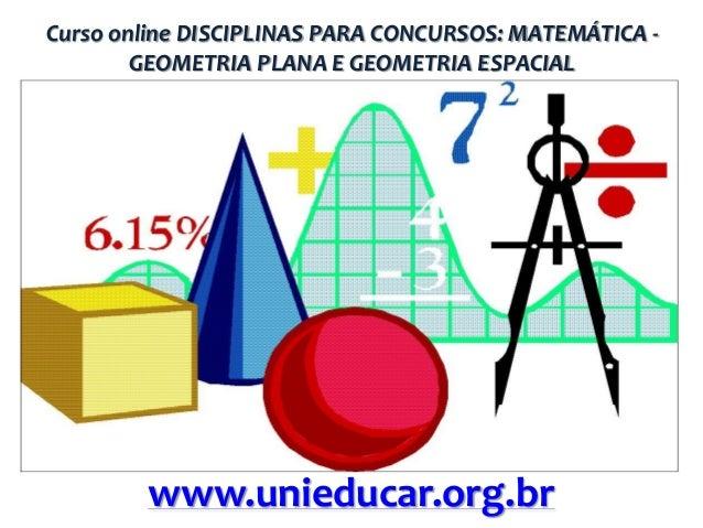 Curso online DISCIPLINAS PARA CONCURSOS: MATEMÁTICA GEOMETRIA PLANA E GEOMETRIA ESPACIAL  www.unieducar.org.br