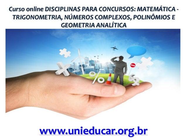 Curso online DISCIPLINAS PARA CONCURSOS: MATEMÁTICA TRIGONOMETRIA, NÚMEROS COMPLEXOS, POLINÔMIOS E GEOMETRIA ANALÍTICA  ww...