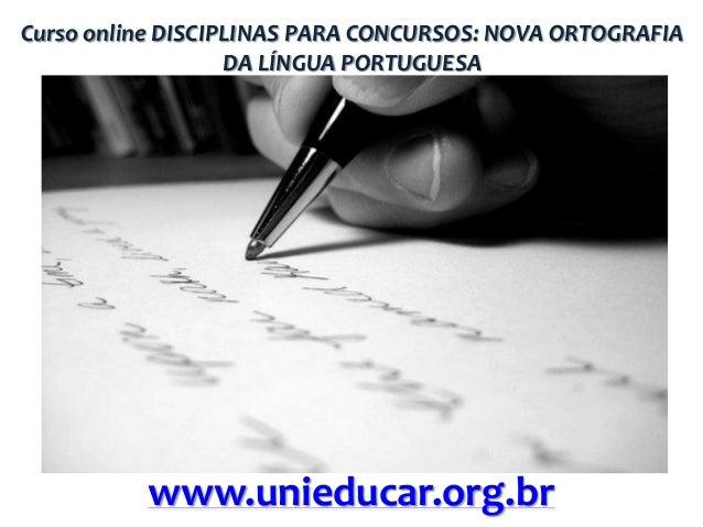 Curso online DISCIPLINAS PARA CONCURSOS: NOVA ORTOGRAFIA DA LÍNGUA PORTUGUESA  www.unieducar.org.br