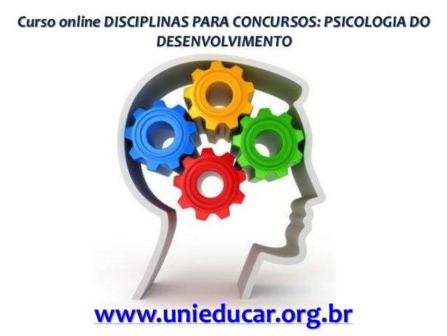 Curso online DISCIPLINAS PARA CONCURSOS: PSICOLOGIA DO DESENVOLVIMENTO  www.unieducar.org.br