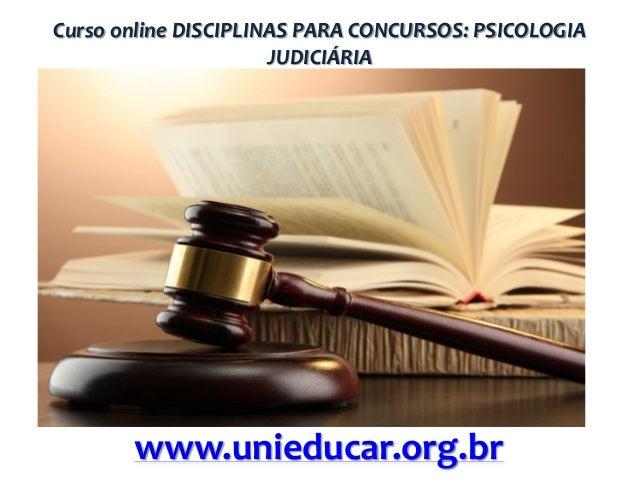 Curso online DISCIPLINAS PARA CONCURSOS: PSICOLOGIA JUDICIÁRIA  www.unieducar.org.br