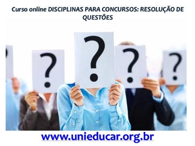 Curso online DISCIPLINAS PARA CONCURSOS: RESOLUÇÃO DE QUESTÕES  www.unieducar.org.br