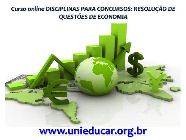Curso online DISCIPLINAS PARA CONCURSOS: RESOLUÇÃO DE QUESTÕES DE ECONOMIA  www.unieducar.org.br