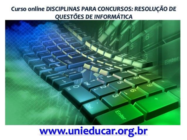 Curso online DISCIPLINAS PARA CONCURSOS: RESOLUÇÃO DE QUESTÕES DE INFORMÁTICA  www.unieducar.org.br