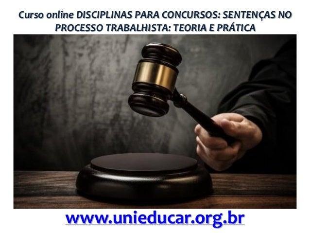 Curso online DISCIPLINAS PARA CONCURSOS: SENTENÇAS NO PROCESSO TRABALHISTA: TEORIA E PRÁTICA  www.unieducar.org.br