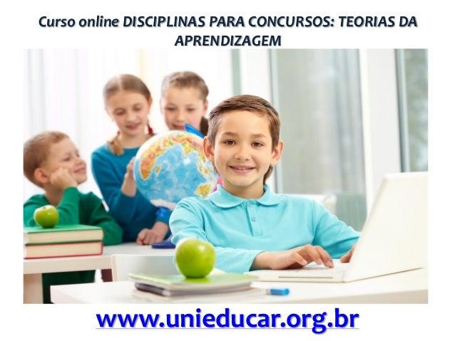 Curso online DISCIPLINAS PARA CONCURSOS: TEORIAS DA APRENDIZAGEM  www.unieducar.org.br
