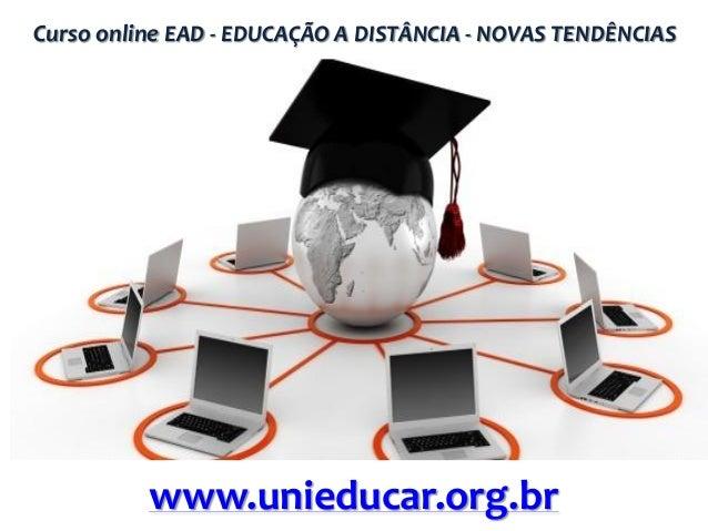 Curso online EAD - EDUCAÇÃO A DISTÂNCIA - NOVAS TENDÊNCIAS  www.unieducar.org.br