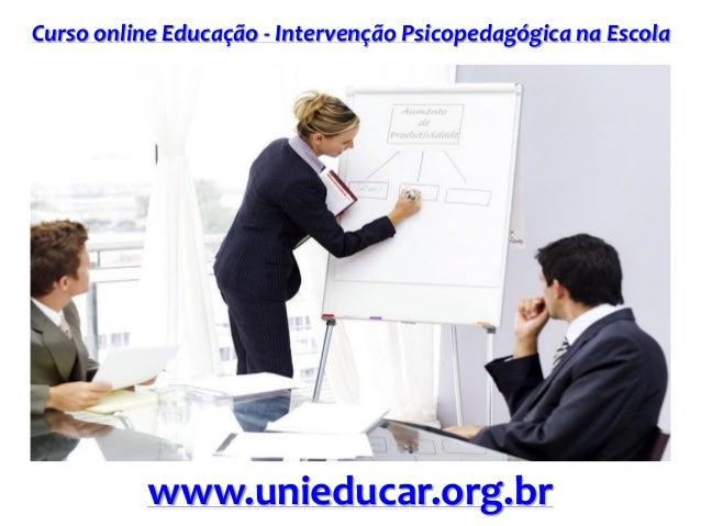 Curso online Educação - Intervenção Psicopedagógica na Escola  www.unieducar.org.br